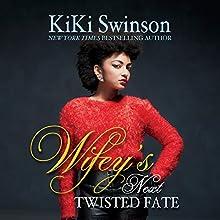 Wifey's Next Twisted Fate | Livre audio Auteur(s) : KiKi Swinson Narrateur(s) : Angel Cochrane
