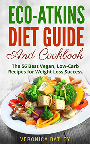 Eco Atkins Diet Guide And Cookbook The 56 Best Vegan Low Carb