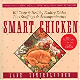Smart Chicken: 101 Tasty and Healthy Poultry Dishes, Plus Stuffings and Accompaniments (Newmarket Jane Kinderlehrer Smart Food Series)