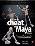 How to Cheat in Maya 2013 : Tools and Techniques for Character Animation, Luhta, Eric and Roy, Kenny, 0240525906