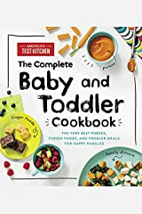 The Complete Baby and Toddler Cookbook: The Very Best Purees, Finger Foods, and Toddler Meals for Happy Families Kindle Edition