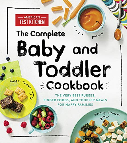 The Complete Baby and Toddler Cookbook: The Very Best Purees, Finger Foods, and Toddler Meals for Happy Families