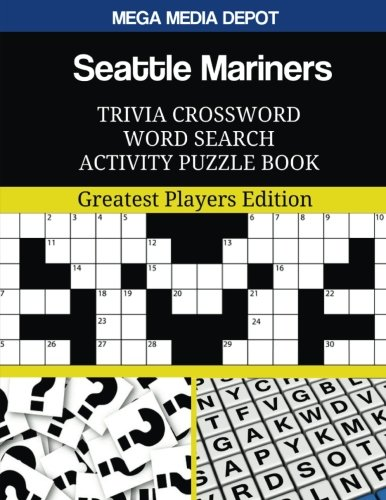 Seattle Mariners Trivia Crossword Word Search Activity Puzzle Book: Greatest Players Edition