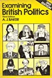 img - for Examining British Politics by Baker Archibald James (1986-08-01) Paperback book / textbook / text book