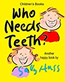 img - for Who Needs Teeth?: (Adorable Rhyming bedtime Story/Picture Book About Caring for Your Teeth, for Beginner Readers, Ages 2-8) book / textbook / text book