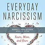 Everyday Narcissism: Yours, Mine, and Ours | Nancy Van Dyken