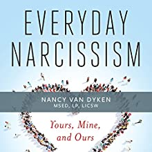 Everyday Narcissism: Yours, Mine, and Ours Audiobook by Nancy Van Dyken Narrated by Valerie Gilbert