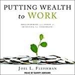 Putting Wealth to Work: Philanthropy for Today or Investing for Tomorrow? | Joel L. Fleishman
