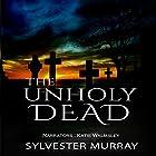 The Unholy Dead Hörbuch von Sylvester Murray Gesprochen von: Katie Walmsley