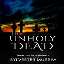 The Unholy Dead Audiobook by Sylvester Murray Narrated by Katie Walmsley