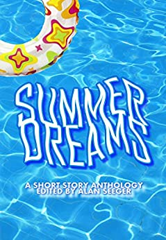 Summer Dreams by [Cantwell, Lynne, Carney, Deborah, Cary, Alesha, Inmon, Shawn, James, Chris, Ormiston-Smith, Tabitha, Roethig, M.M., Sarett, Carla, Seeger, Alan, Vickers, Catherine L, Wilson, Ashton-Kate, Xarissa, Diana]