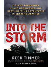 Into the Storm: Violent Tornadoes, Killer Hurricanes, and Death-Defying Adventures in Extreme We ather
