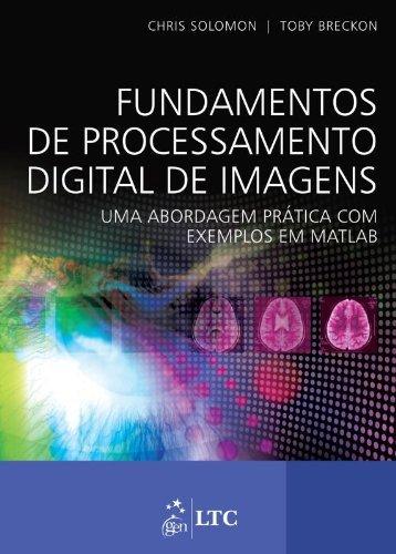Fundamentos de Processamento Digital de Imagens: Uma Abordagem Prática com Exemplos em Matlab