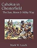 Cahokia in Chesterfield: The Sun, Moon & Milky Way