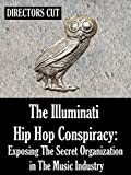 The Illuminati Hip Hop Conspiracy: Exposing The Secret Organization in The Music Industry - Director's Cut