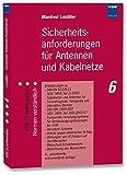 Sicherheitsanforderungen für Antennen und Kabelnetze: Erläuterungen zu:- DIN EN 60728-11(VDE 0855 Teil 1):2005Kabelnetze und Antennen für ... (VDE-Schriftenreihe – Normen verständlich)