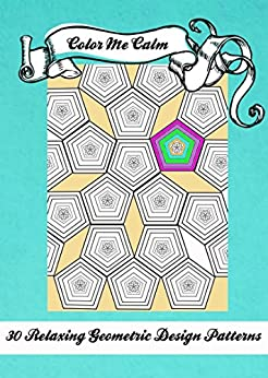 Color Me Calm 30 Geometric Design Patterns Coloring Book For Adults To Print PDF Download Kindle Edition