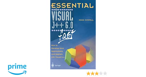 essential visual j 6 0 fast how to develop java applications and applets with visual j