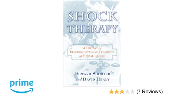 How Shock Therapy Is Saving Some >> Shock Therapy A History Of Electroconvulsive Treatment In