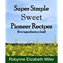 Super Simple Sweet Pioneer Recipes: Five ingredients or less! (Practical Pioneer Recipes) (Volume 3)