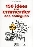 150 idées pour emmerder ses collègues (Le petit livre)