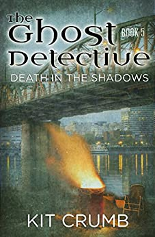 Ghost Detective: Book V: Death in the SHadows by [Crumb, Kit]