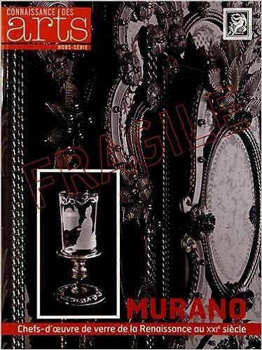 Livre gratuits en ligne Connaissance des Arts, Hors-série N° 571 : Murano : Chefs-d'oeuvre de verre de la Renaissance au XXIe siècle pdf epub