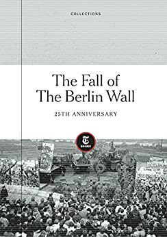 The Fall of the Berlin Wall by [The New York Times]