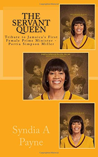 The Servant Queen: Tribute to Jamaica's First Female Prime Minister - Portia Simpson Miller (Conversation with Generations) (Volume 2)