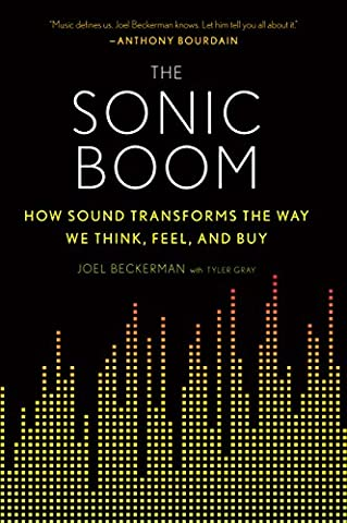 The Sonic Boom: How Sound Transforms the Way We Think, Feel, and Buy (Sonic Boom Kindle)