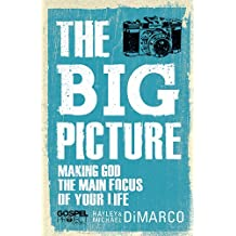 Big Picture, The: Making God the Main Focus of Your