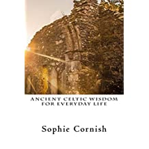 Ancient Celtic Wisdom For Everyday Life