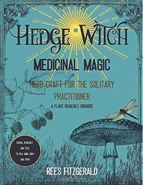Hedge Witch Medicinal Magic Herb Craft For The Solitary Practitioner A Plant Remedies Grimoire Herbal Teas And Remedies To Heal Body Mind And Spirit Fitzgerald Rees 9781693158056 Amazon Com Books A witch who practices alone rather than in a coven. hedge witch medicinal magic herb craft