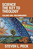 Science the Key to Theology: Volume One: Preliminaries