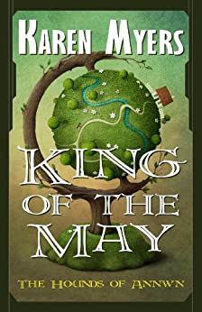King of the May - A Virginian in Elfland (The Hounds of Annwn Book 3) by [Myers, Karen]