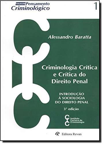 Criminologia Crítica e Crítica do Direito Penal. Introdução à Sociologia do Direito Penal