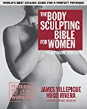 The Body Sculpting Bible for Women, Fourth Edition: The Ultimate Women's Body Sculpting Guide Featuring the Best Weight Training Workouts & Nutrition Plans Guaranteed to Help You Get Toned & Burn Fat