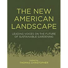 The New American Landscape: Leading Voices on the Future of Sustainable Gardening