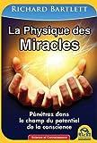 La Physique des Miracles Penetrez Dans le Champ du Potentiel de la Conscience