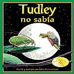 Tudley no sabía [Tudley Didn't Know]   John Himmelman