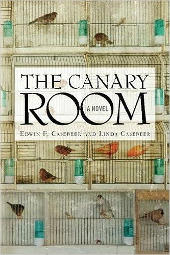 The Canary Room: A Novel: Edwin F. Casebeer, Linda Casebeer ...