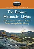 img - for The Brown Mountain Lights: History, Science and Human Nature Explain an Appalachian Mystery (Contributions to Southern Appalachian Studies) book / textbook / text book