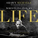 Wrestling for My Life: The Legend, the Reality, and the Faith of a WWE Superstar Audiobook by David Thomas, Shawn Michaels Narrated by Daniel Butler