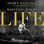Wrestling for My Life: The Legend, the Reality, and the Faith of a WWE Superstar | Shawn Michaels,David Thomas