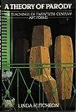 A Theory of Parody : The Teachings of Twentieth-Century Art Forms, Hutcheon, Linda, 0416370802