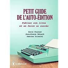 Petit guide de l'auto-édition: Publier son livre et en faire un succès (French Edition)