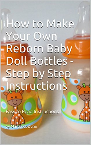 How to Make Your Own Reborn Baby Doll Bottles - Step by Step Instructions: Easy to Read Instructions