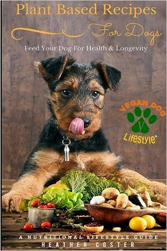 Amazon plant based recipes for dogs nutritional lifestyle amazon plant based recipes for dogs nutritional lifestyle guide feed your dog for health longevity vegan dog lifestyle volume 1 forumfinder Images