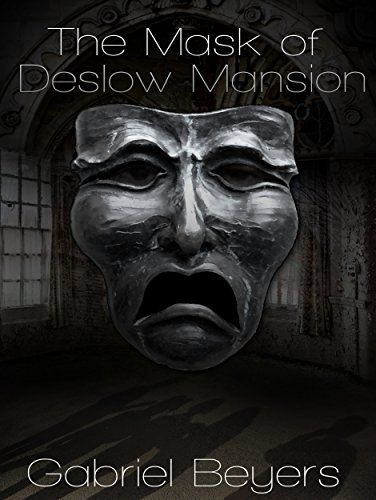The Mask of Deslow Mansion (A Short Story) -