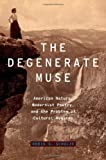 The Degenerate Muse : American Nature, Modernist Poetry, and the Problem of Cultural Hygiene, Schulze, Robin G., 019992032X